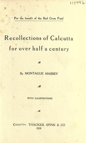 Recollections of Calcutta for over half a century. by Montague Massey