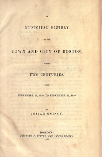 A municipal history of the town and city of Boston during two centuries by Quincy, Josiah