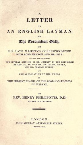 A letter to an English layman, on the coronation oath, and His late Majesty's correspondence with Lord Kenyon and Mr. Pitt by Henry Phillpotts
