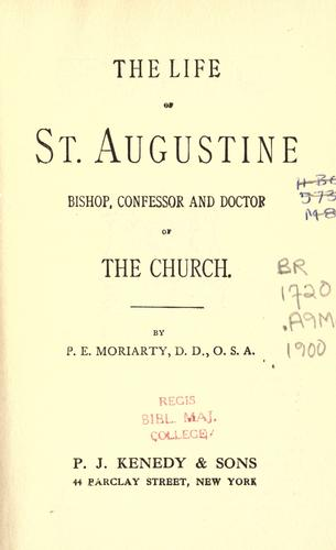 The life of St. Augustine by Patrick Eugene Moriarty