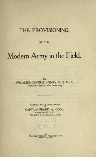 The provisioning of the modern army in the field by Henry G. Sharpe