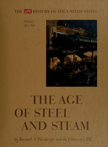 The age of steel and steam by Bernard A. Weisberger