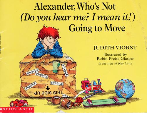 Alexander, who's not (Do you hear me? I mean it!) going to move by Judith Viorst