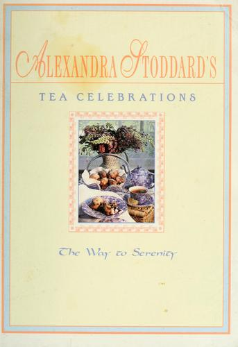 Alexandra Stoddard's tea celebrations by Alexandra Stoddard