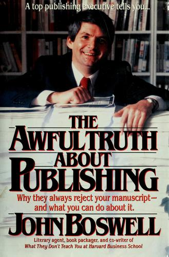 The awful truth about publishing by Boswell, John