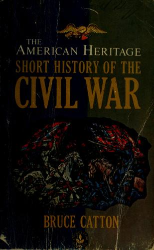 The American heritage short history of the Civil War by Bruce Catton