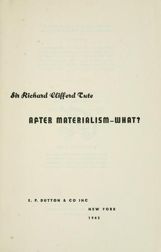 After materialism--what? by Tute, Richard Clifford Sir