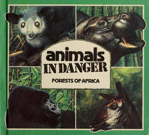 Animals in danger, forests of Africa by compiled by Gill Gould ; wildlife adviser, Michael M. Scott ; illus. by John Butler, Sheila Smith and Alan R. Thomson.