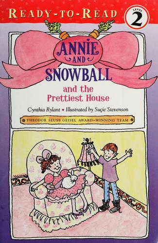 Annie and Snowball and the prettiest house by Cynthia Rylant