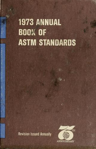 Annual book of ASTM standards, 1973 by American Society for Testing and Materials.