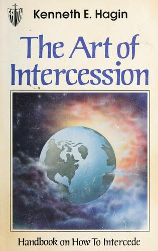 The art of intercession by Kenneth E. Hagin