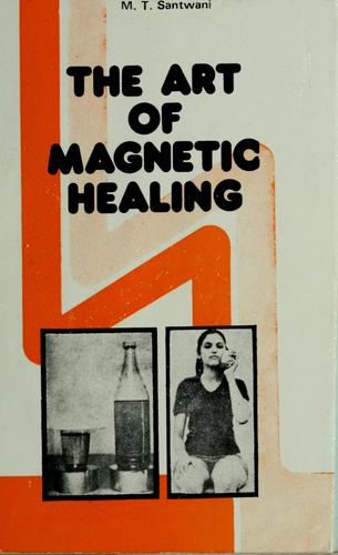 The art of magnetic healing by M. T. Santwani
