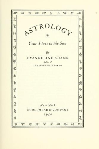 Astrology, your place in the sun by Evangeline Adams