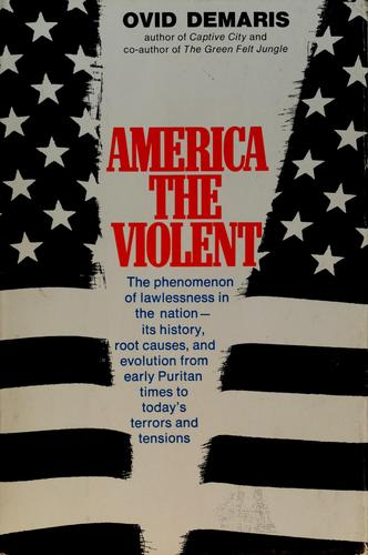America the violent. by Ovid Demaris