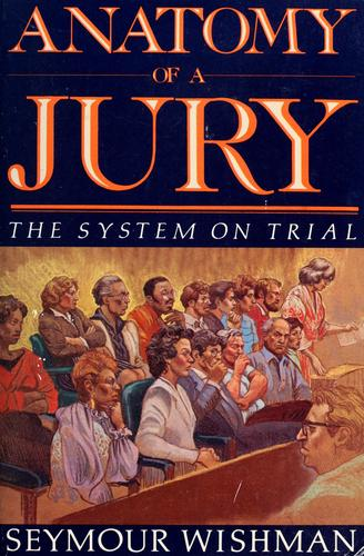 Anatomy of a jury by Seymour Wishman