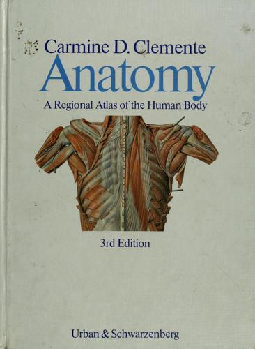 Anatomy, a regional atlas of the human body by Carmine D. Clemente