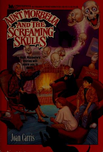 Aunt Morbelia and the screaming skulls by Joan Davenport Carris