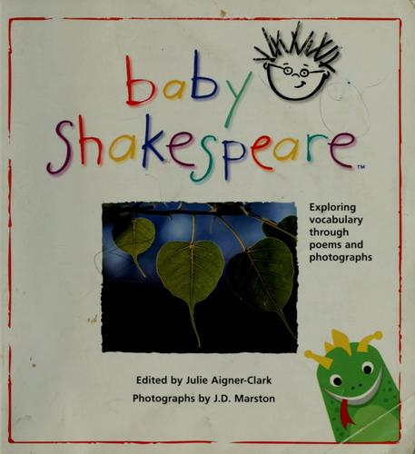 Baby Shakespeare by edited by Julie Aigner-Clark ; photographs by J.D. Marston.