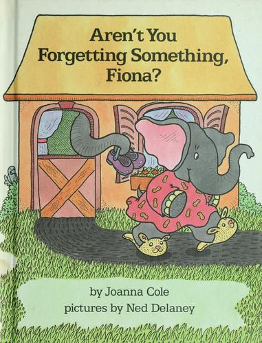 Aren't you forgetting something, Fiona? by Joanna Cole