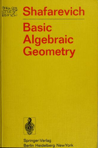 Basic algebraic geometry by Igor Rostislavovich Shafarevich