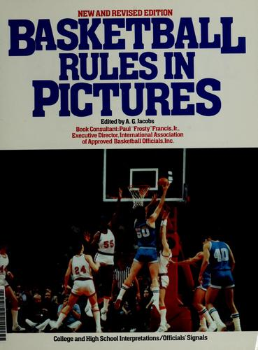 "Basketball rules in pictures by edited by A.G. Jacobs ; consultant, Paul ""Frosty"" Francis, Jr. ; illustrated by George Kraynak."