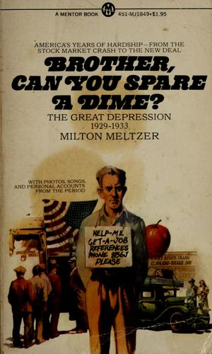 Brother, can you spare a dime by Milton Meltzer