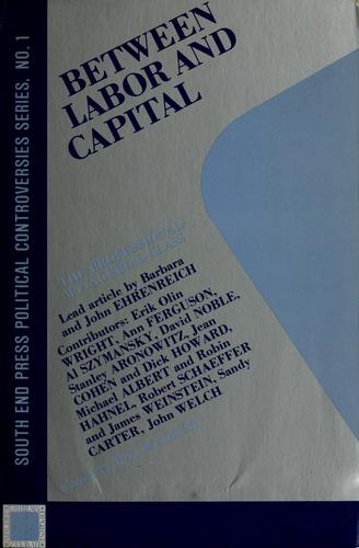 Between labor and capital by edited by Pat Walker