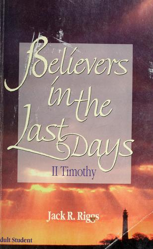 Believers in the last days by Jack R. Riggs