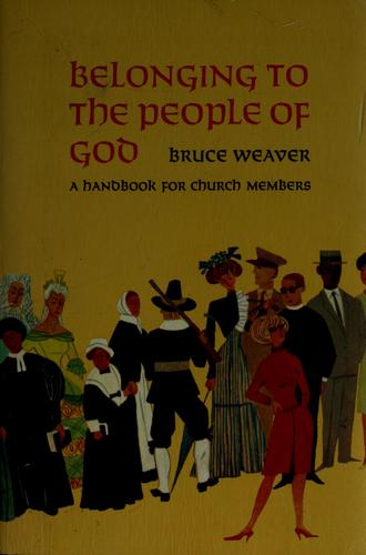 Belonging to the people of God by J. Bruce Weaver