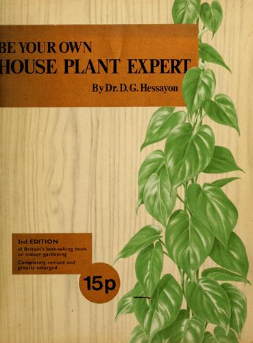 Be your own house plant expert by D. G. Hessayon