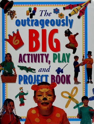 The big book of fun and great things to do and learn by