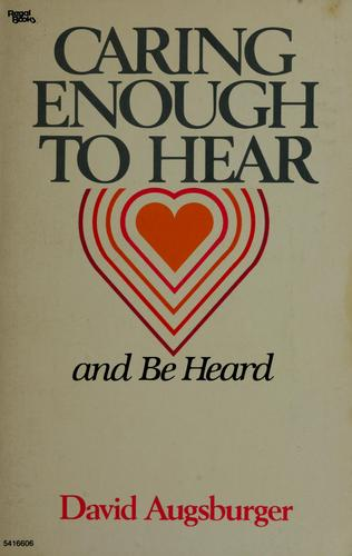 Caring enough to hear and be heard by David W. Augsburger