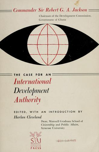 The case for an International Development Authority by Jackson, Robert Gillman Allen. Sir.