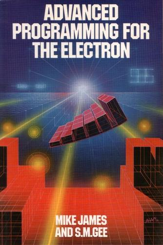 Advanced programming for the electron by Mike James, S. M. Gee