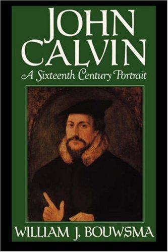 John Calvin by William J. Bouwsma