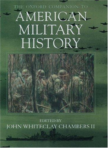 The Oxford companion to American military history by editor in chief, John Whiteclay Chambers II ; editors, Fred Anderson ... [et al.].