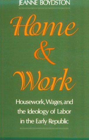 Image 0 of Home and Work: Housework, Wages, and the Ideology of Labor in the Early Republic