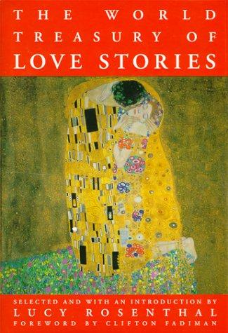 The world treasury of love stories by selected and with an introduction by Lucy Rosenthal ; with a foreword by Clifton Fadiman, general editor.