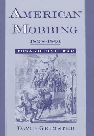 American mobbing, 1828-1861 by David Grimsted