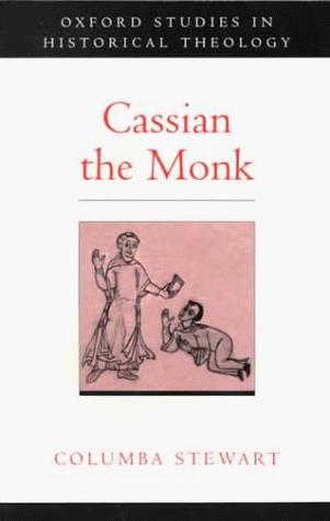 Cassian the Monk (Oxford Studies in Historical Theology) by Columba Stewart