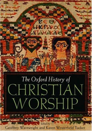 The Oxford history of Christian worship by Geoffrey Wainwright, Karen Westerfield Tucker, editors.