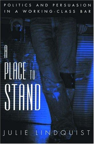 Image 0 of A Place to Stand: Politics and Persuasion in a Working-Class Bar (Oxford Studies