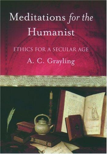 Meditations for the humanist by A. C. Grayling