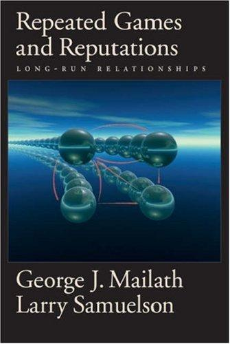 Repeated games and reputations by George Joseph Mailath