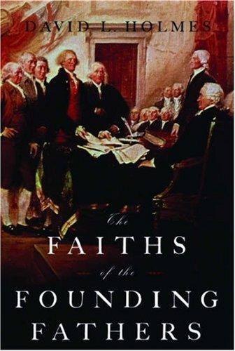 The faiths of the founding fathers by David Lynn Holmes