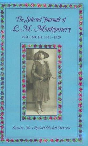 The Selected Journals of L. M. Montgomery, Vol. 3 by Lucy Maud Montgomery