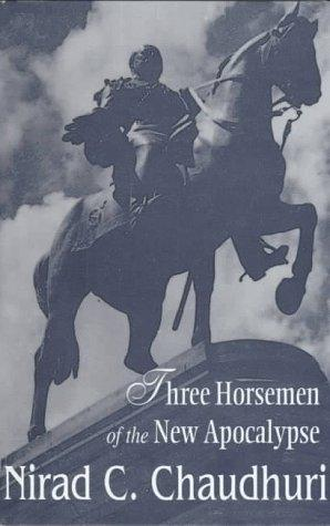 Three horsemen of the new apocalypse by Chaudhuri, Nirad C.