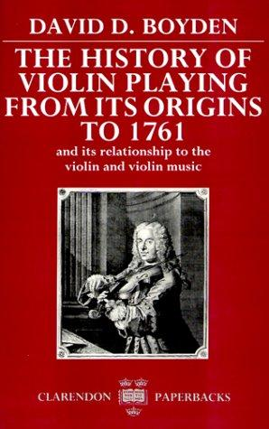 The history of violin playing from its origins to 1761 by David Dodge Boyden