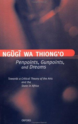 Penpoints, gunpoints, and dreams by Ngugi wa Thiong'o