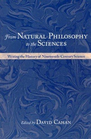 From Natural Philosophy to the Sciences by David Cahan